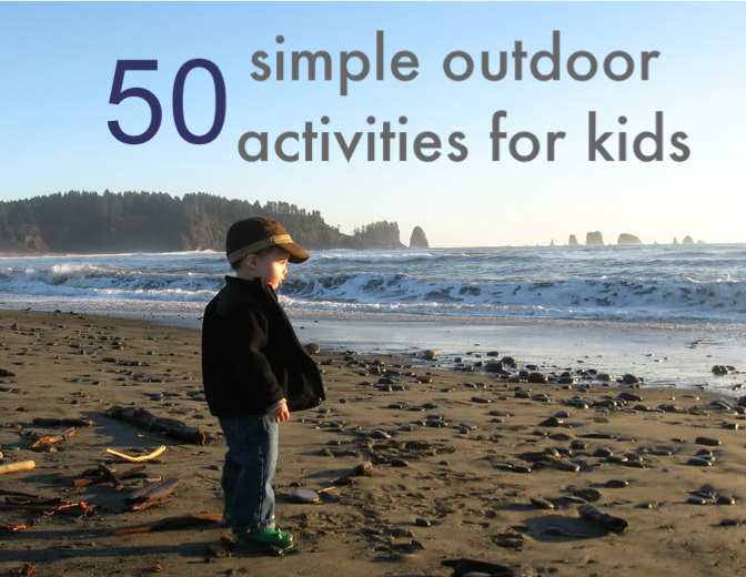 50 Simple Outdoor Activities For Kids - No Time For Flash Cards