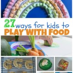 27 Ways For Kids To Play With Food