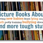 Books about bullying, moving, death & other tough stuff.