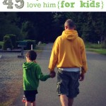 45 Ways To Show Dad You Love Him { For Kids }