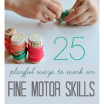 25 Playful Ways To Work On Fine Motor Skills