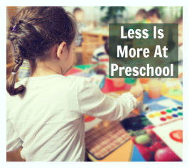 Less Is More At Preschool – How To Help Your Students Make Real Connections During Free Choice.