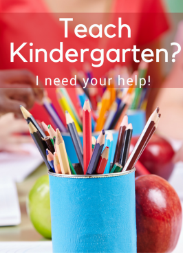 Are you a kindergarten teacher? I need your help!
